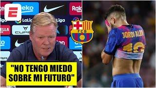 Barcelona en CAOS, pero un DESAFIANTE Koeman dice que NO TIENE MIEDO sobre su futuro | La Liga
