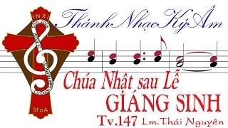 CHÚA NHẬT SAU LỄ GIÁNG SINH Tv.147 Lm. Thái Nguyên [Thánh Nhạc Ký Âm] TnkaCNSLGStn