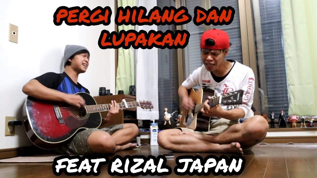 PERGI HILANG DAN LUPAKAN - REMEMBER OF TODAY ft. RIZAL JAPAN
