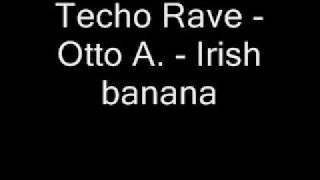 Techno Rave - Otto A. - Irish Banana