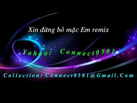 Connect0501 - Xin đừng bỏ mặc Em remix - Remix hay - HD 1080p