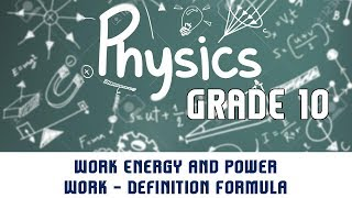 2.1 | Work, Energy and Power  | Work - Definition, Formula, Units and Examples