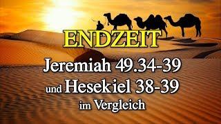 ENDZEIT: Jeremiah 49,34-39 und Hesekiel 38-39 im Vergleich