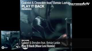 Gabriel  Dresden feat Betsie Larkin   Play It Back Maor Levi Remix)