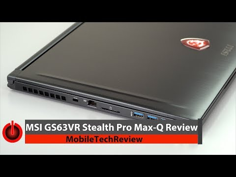 MSI GS63VR 7RG Stealth Pro with NVIDIA GTX 1070 Max-Q review
