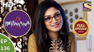 Ek Deewaana Tha - Ep 136 - Full Episode - 30th April, 2018
