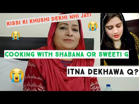 Cooking with shabana or sweetie g ne kia kiya | ameeri ka dekhawa q | soch k bola karein