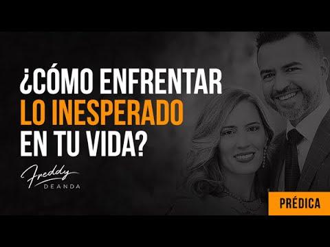 """Cómo enfrentar lo inesperado en tu vida""""-Pastor Freddy DeAnda"""