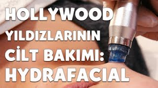 HOLLYWOOD YILDIZLARININ CİLT BAKIMI   Hydrafacial