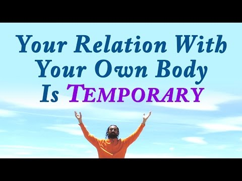 Your relation with your own body is temporary - Swami Mukundananda