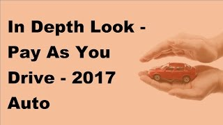 in depth look pay as you drive 2017 auto insurance basics