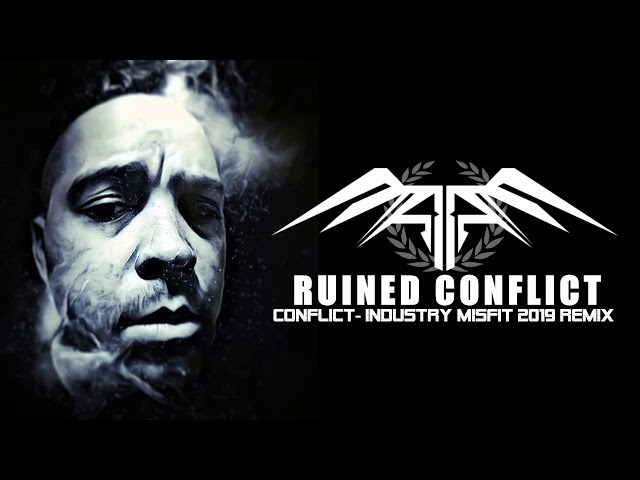 Ruined Conflict - Conflict ( Industry Misfit 2019 Remix ) Free Download