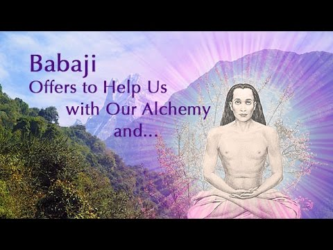 Babaji Offers to Help Us with Our Alchemy and...