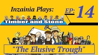 Inzainia Plays: Timber And Stone Alpha 1.6+ Ep 14 (the Elusive Trough)