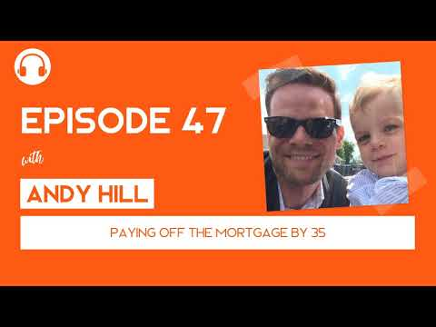EP047: Paying off the Mortgage by 35 - with Andy Hill
