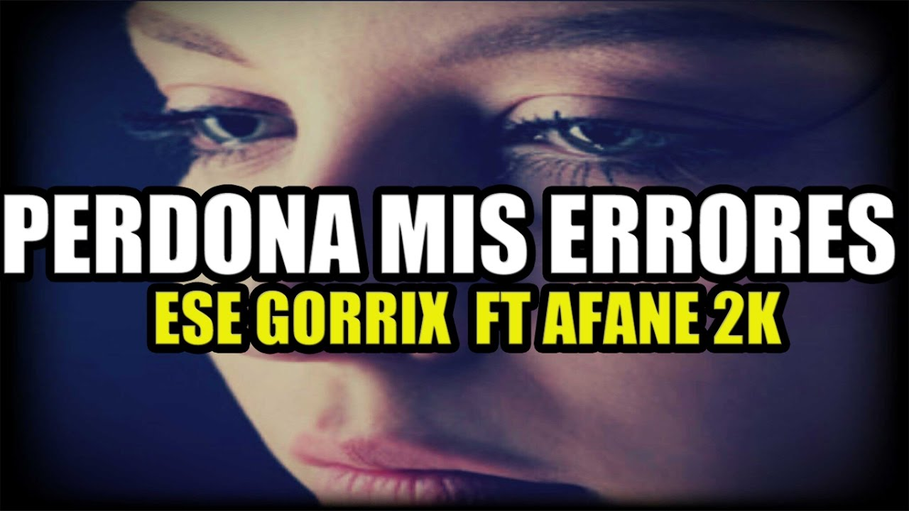 Perdona Mis Errores Ese Gorrix Rap Romantico Youtube