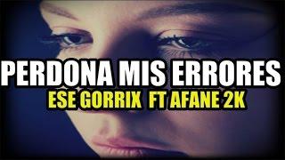 """Perdona Mis Errores"" Rap Romantico 2015 Ese Gorrix ft Afane2k  (la realidad del amor ) lloraras"
