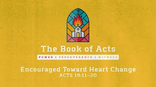 The Book of Acts // Encouraged Toward Heart Change