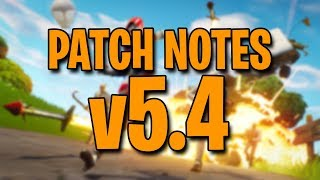 PATCH NOTES v 5.4 * * What's CHANGED?? * *-Fortnite Battle Royale