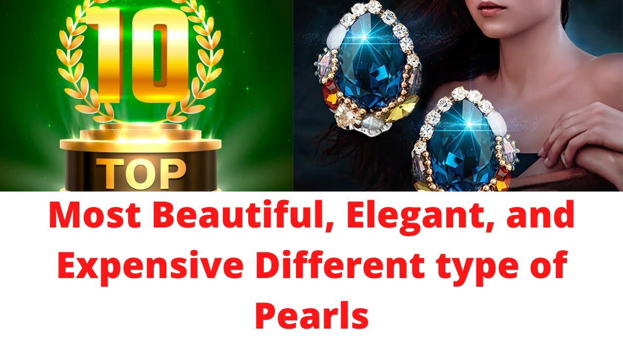 Top 10 | Most Beautiful, Elegant, and Expensive Different type of Pearls