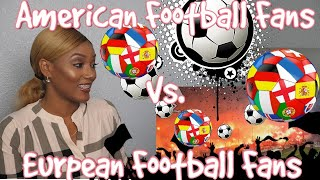 Clueless New American Football Fan Reacts to American Football Fans Vs. European Football Fans