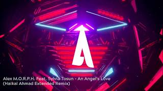 Alex M.O.R.P.H. Feat. Sylvia Tosun - An Angel's Love (Haikal Ahmad Extended Remix)