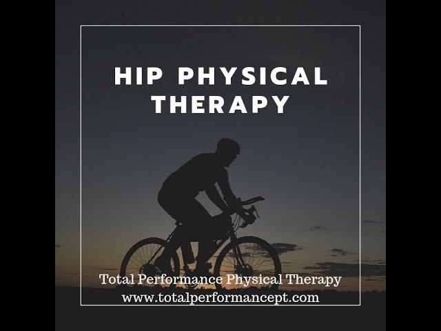 Hip physical therapy | Total Performance Physical Therapy | 215.997.9898