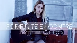 Por fin te encontré- Juan Magan ft. Cali & El DanDee (Cover by Xandra Garsem)