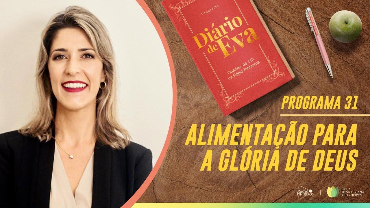 Alimentação para a Glória de Deus | Diário de Eva | Larissa Ferraro | IPP TV