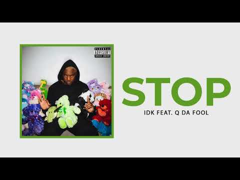 "IDK - ""STOP"" Ft. Q Da Fool (Official Audio) Mp3"