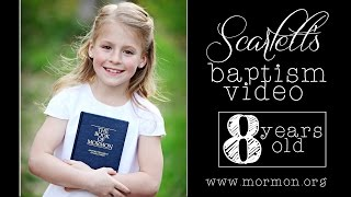 Scarlett's LDS Baptism Video(Scarlett has recently turned 8 years old and has chosen to be baptized a member of The Church of Jesus Christ of Latter Day Saints, otherwise known as the ..., 2015-05-02T04:44:28.000Z)