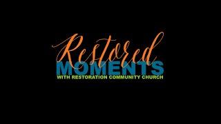 Restoration Community Church Presents: Restored Moments, Volume I