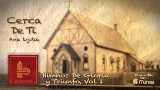 Himnos De Gloria y Triunfo Vol 1- Cerca De Ti- Ana Lydia