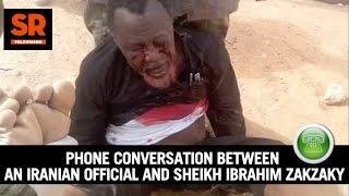 Phone Conversation Between An Iranian Official And Sheikh Ibrahim Zakzaky