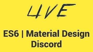 LIVE : ES6   Material Design   Discord