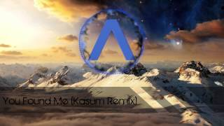 You Found Me (Kasum Remix) | None copyrighted (download in desc)