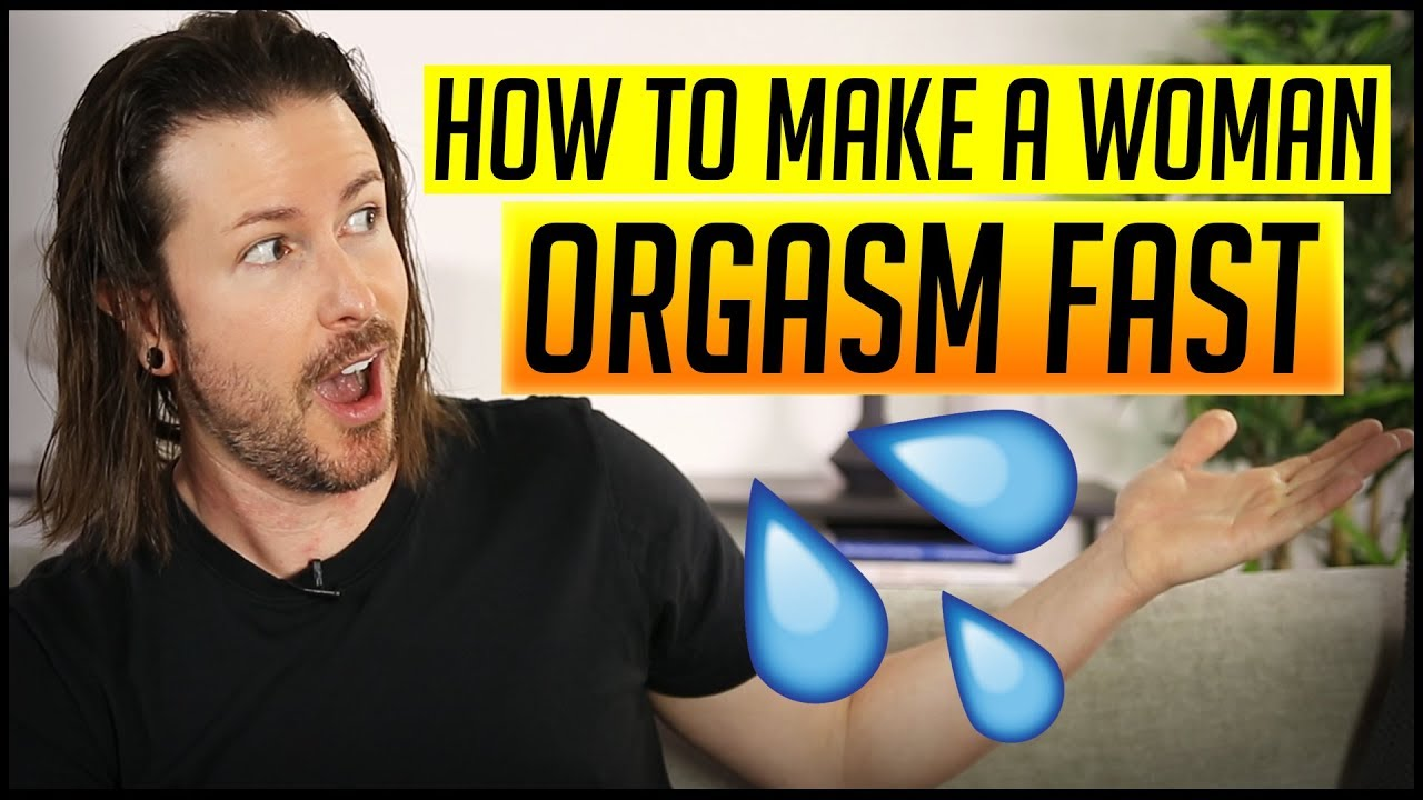 How To Make A Woman Orgasm Fast