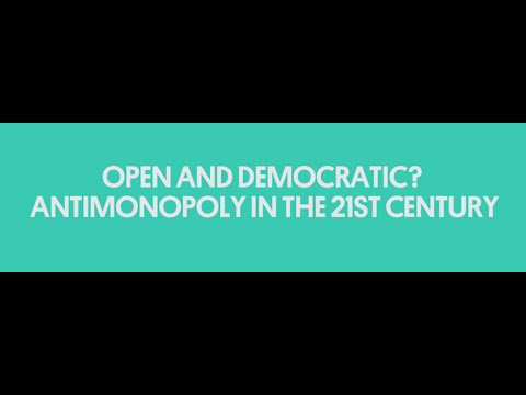 Open and Democratic? Antimonopoly in the 21st Century
