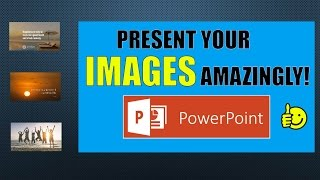 Animate and present your Images amazingly -  Powerpoint slideshow 2016 - Tricks and tips