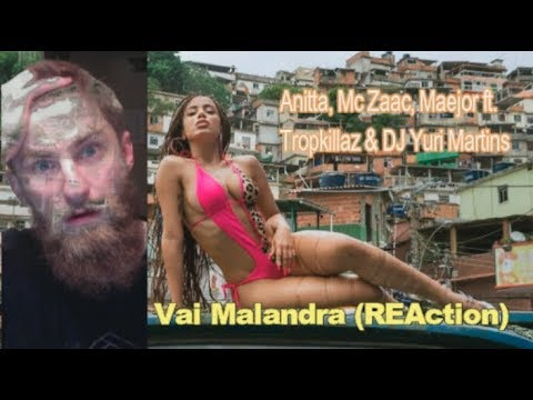 Anitta, Mc Zaac, Maejor ft. Tropkillaz & DJ Yuri Martins - Vai Malandra (REAction)