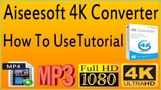 How To Use Aiseesoft 4K Converter To Convert 4K Video to 1080p/720p HD/SD Format