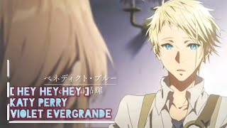 Violet Evergarden []AMV[] // Katy PERRY (HEY HEY HEY )