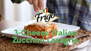 Frigo® Cheese 3-Cheese Italian Zucchini Lasagna