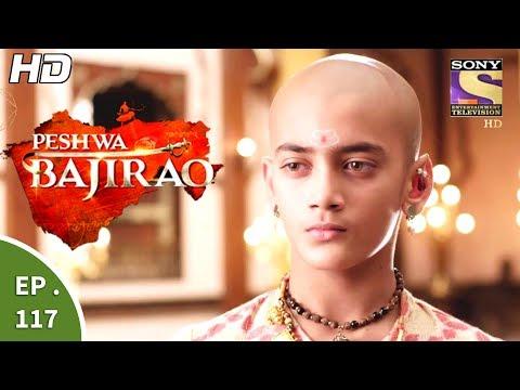 Peshwa Bajirao - पेशवा बाजीराव - Episode 117 - 4th July, 2017