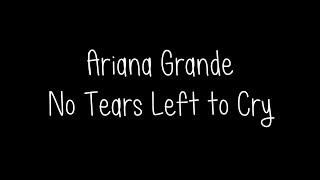 Ariana Grande - No Tears Left to Cry Lyrics