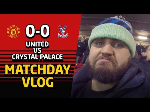 WTF Was That?! | Manchester United 0-0 Crystal Palace | Matchday Vlog
