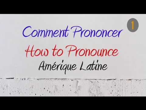 How To Pronounce Comment Prononcer Amerique Latine Latin