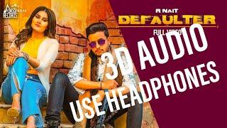 Defaulter (3d Audio Song) R Nait & Gurlez Akhtar | Tera Yaar Defaulter | 8d punjabi songs