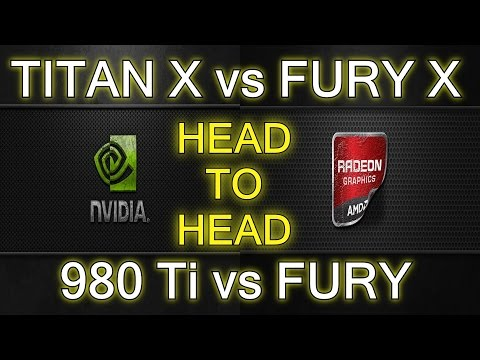 Titan X vs Fury X vs 980 Ti vs Fury - Nvidia vs AMD Head to Head Gaming Graphics - 2015