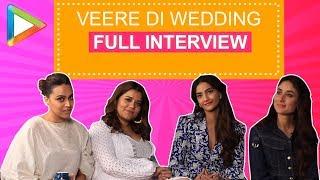 Entertainment  at its best | Kareena | Sonam | Swara | Shikha | Full Interview | Veere Di Wedding